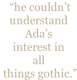 """he couldn't  understand  Ada's  interest in  all  things gothic."""